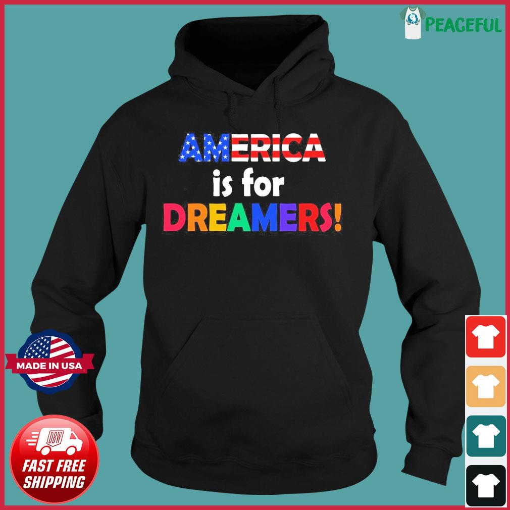 America Is For Dreamers Flag Shirt Hoodie