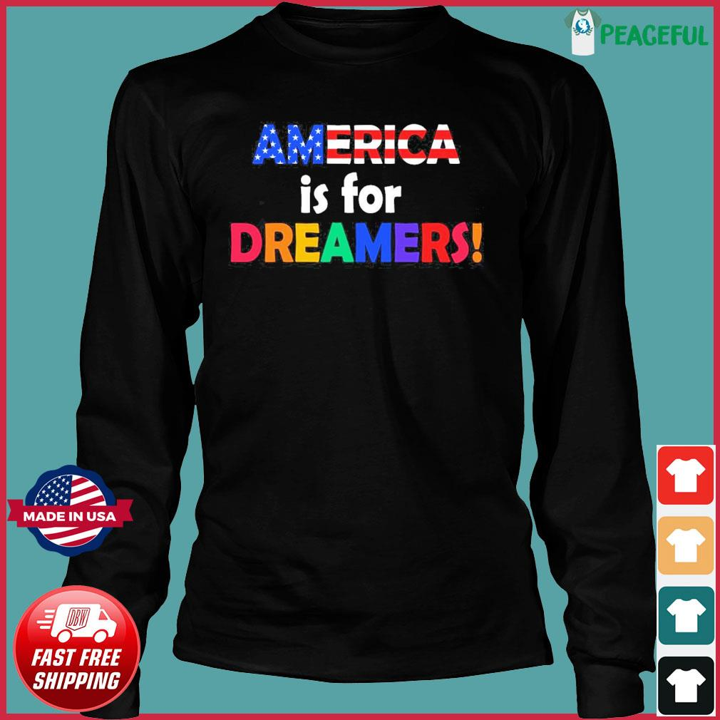 America Is For Dreamers Flag Shirt Long Sleeve