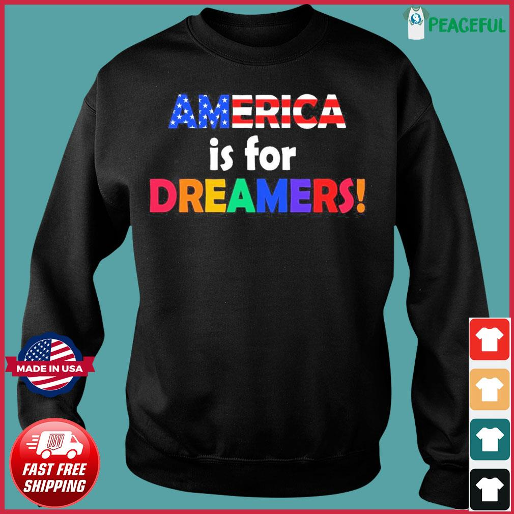 America Is For Dreamers Flag Shirt Sweater