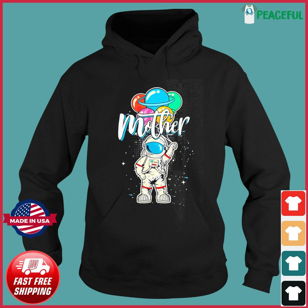 Mother Birthday Astronaut in Space Lover T-Shirt Gift Mother Day Hoodie
