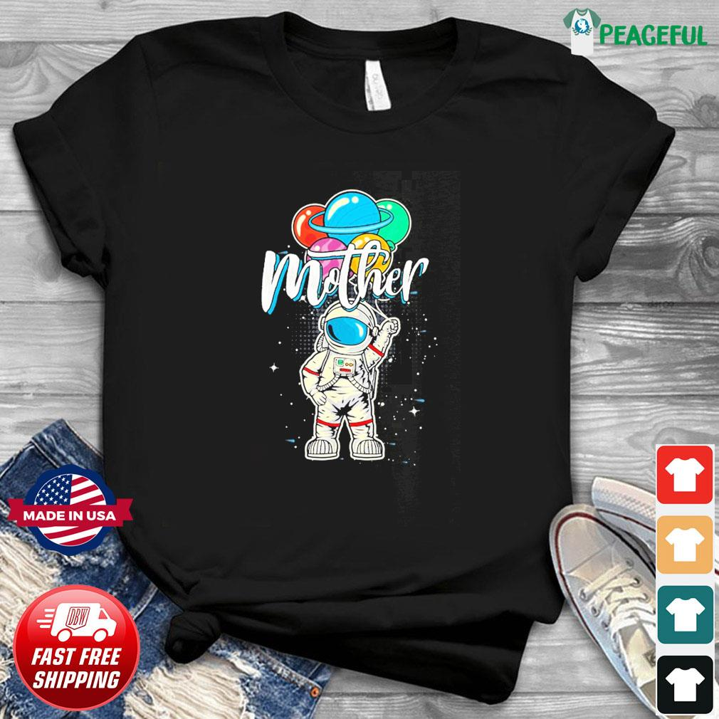 Mother Birthday Astronaut in Space Lover T-Shirt Gift Mother Day