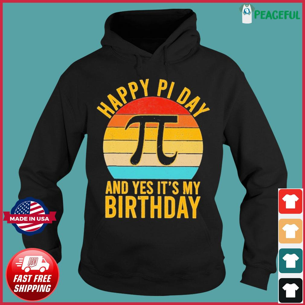 Nerd Geek Pie 3.14 Happy Pi Day And Yes It's My Birthday Vintage Shirt Hoodie