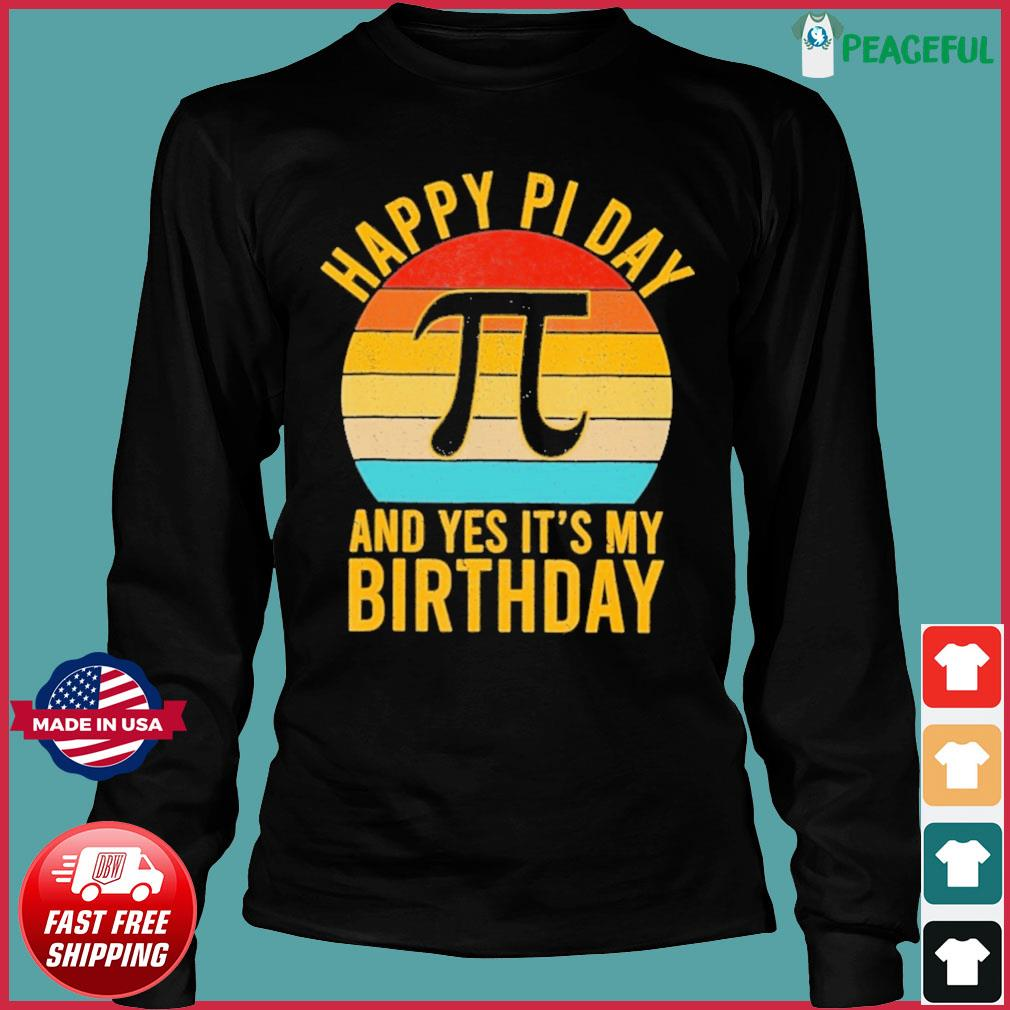 Nerd Geek Pie 3.14 Happy Pi Day And Yes It's My Birthday Vintage Shirt Long Sleeve