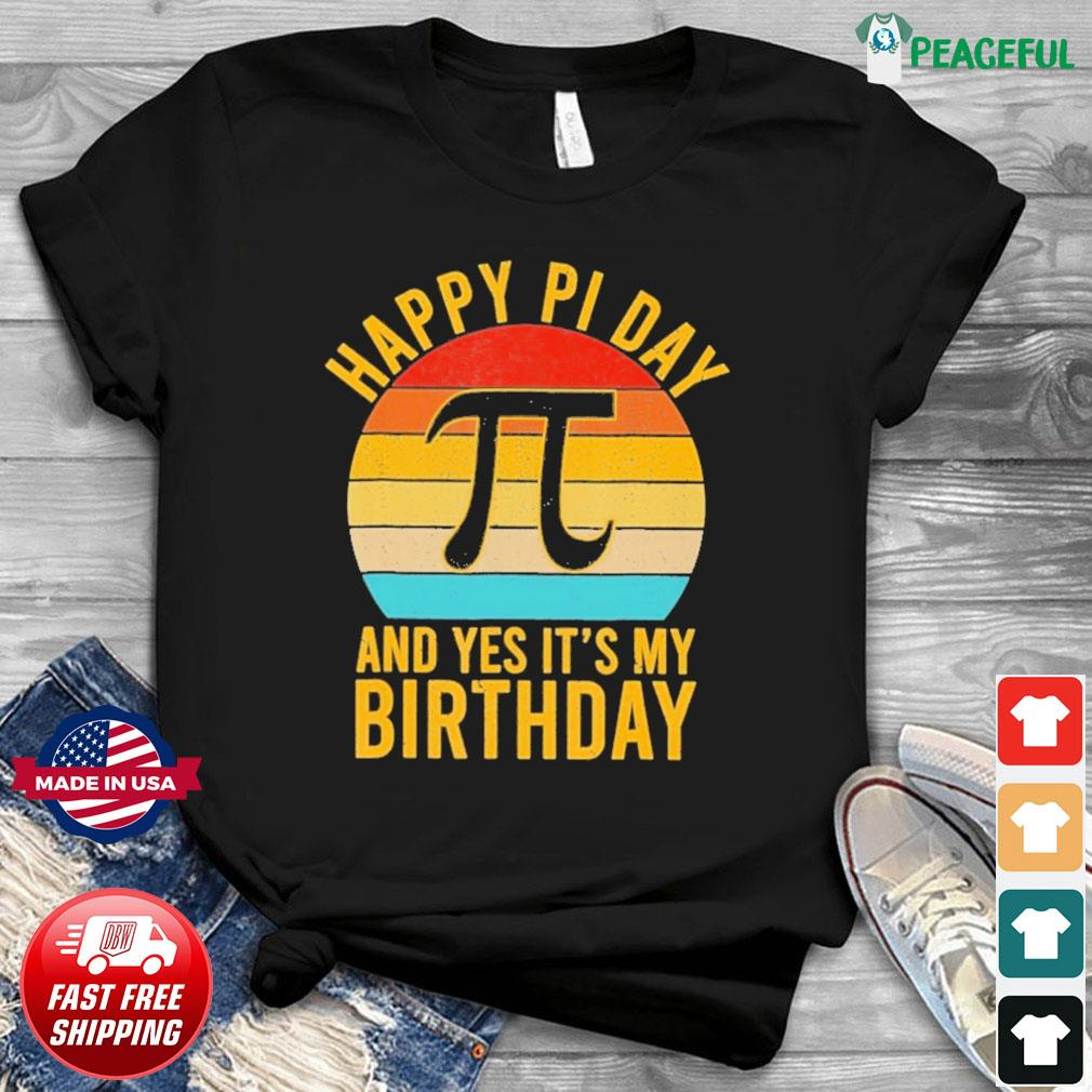 Nerd Geek Pie 3.14 Happy Pi Day And Yes It's My Birthday Vintage Shirt