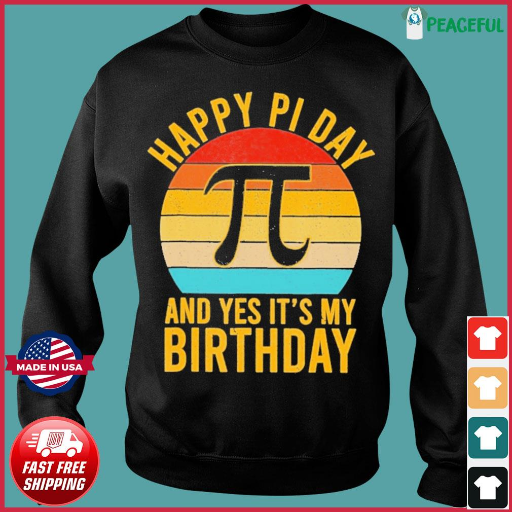 Nerd Geek Pie 3.14 Happy Pi Day And Yes It's My Birthday Vintage Shirt Sweater