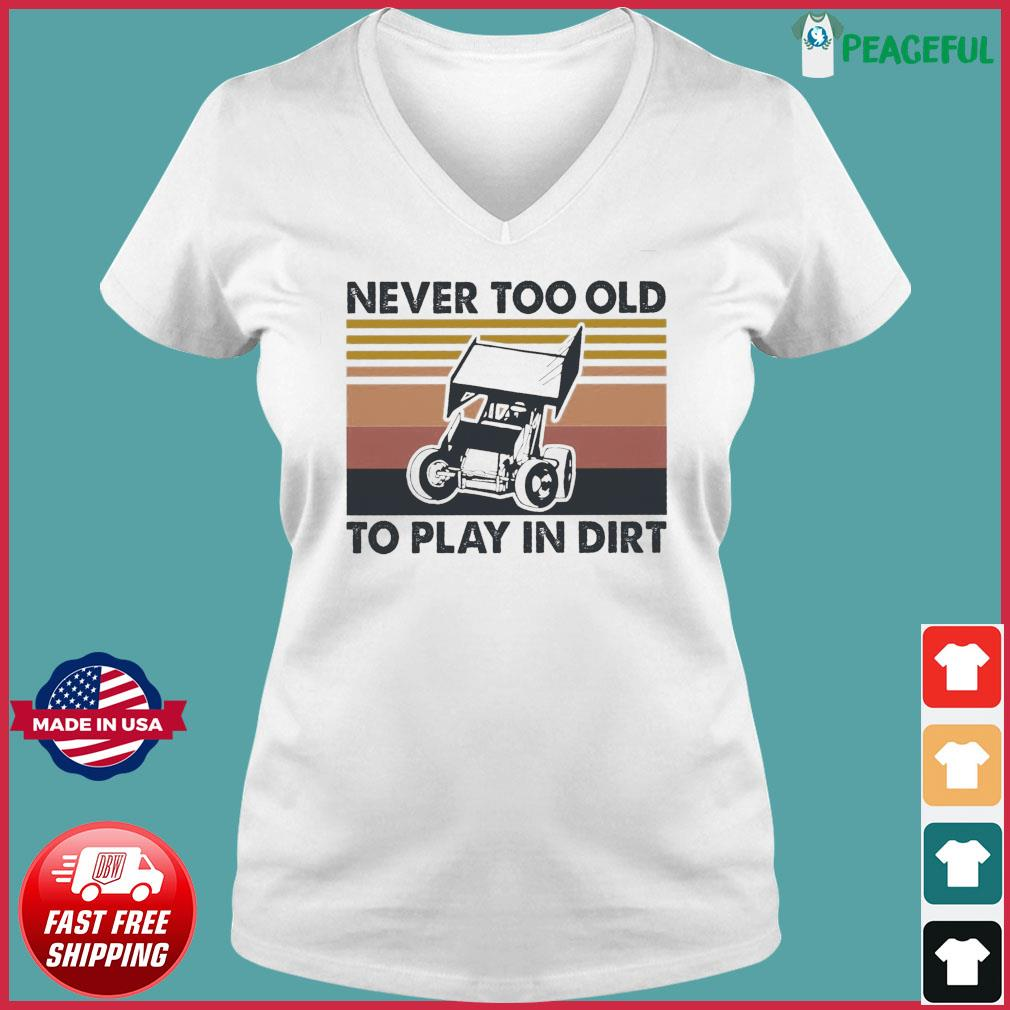 Never Too Old To Play In Dirt Vintage Shirt Ladies V-neck Tee