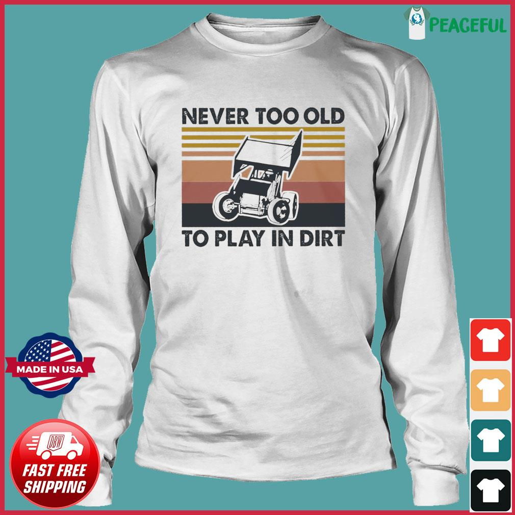Never Too Old To Play In Dirt Vintage Shirt Long Sleeve Tee