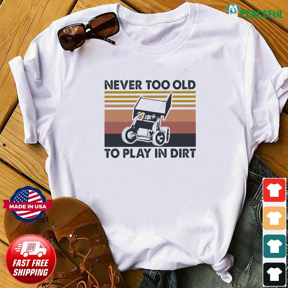 Never Too Old To Play In Dirt Vintage Shirt