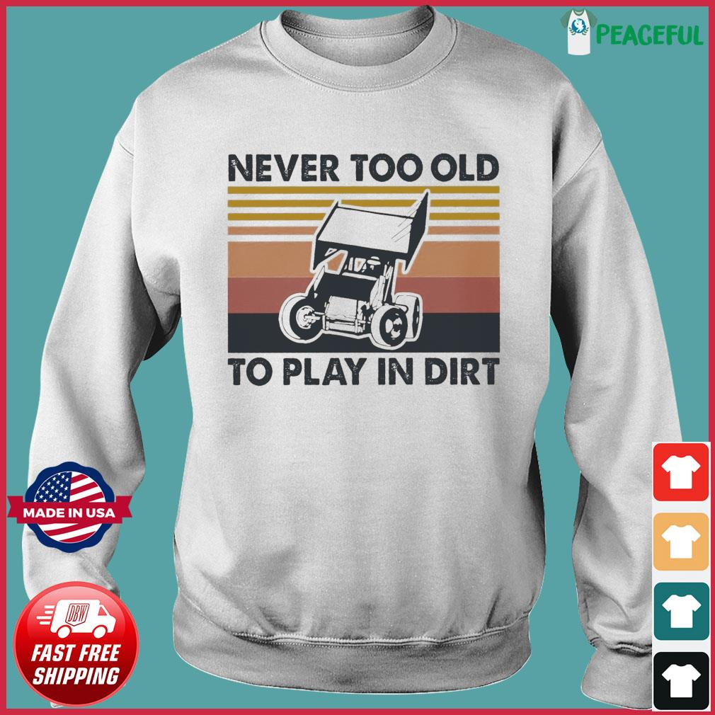 Never Too Old To Play In Dirt Vintage Shirt Sweater