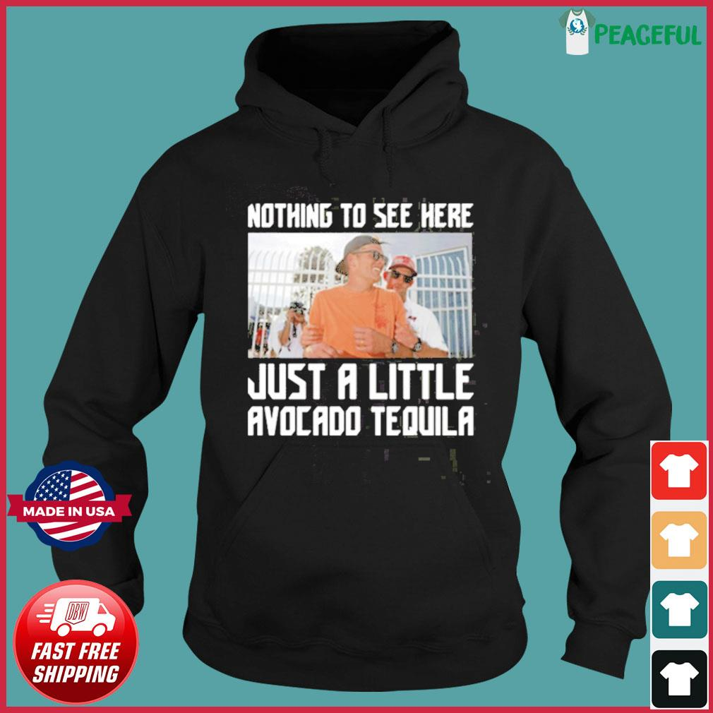 Nothing To See Here Just A Little Avocado Tequila Drunk Tom Brady Shirt Hoodie
