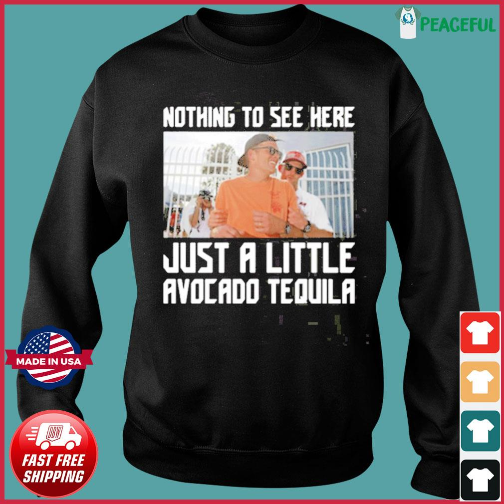 Nothing To See Here Just A Little Avocado Tequila Drunk Tom Brady Shirt Sweater