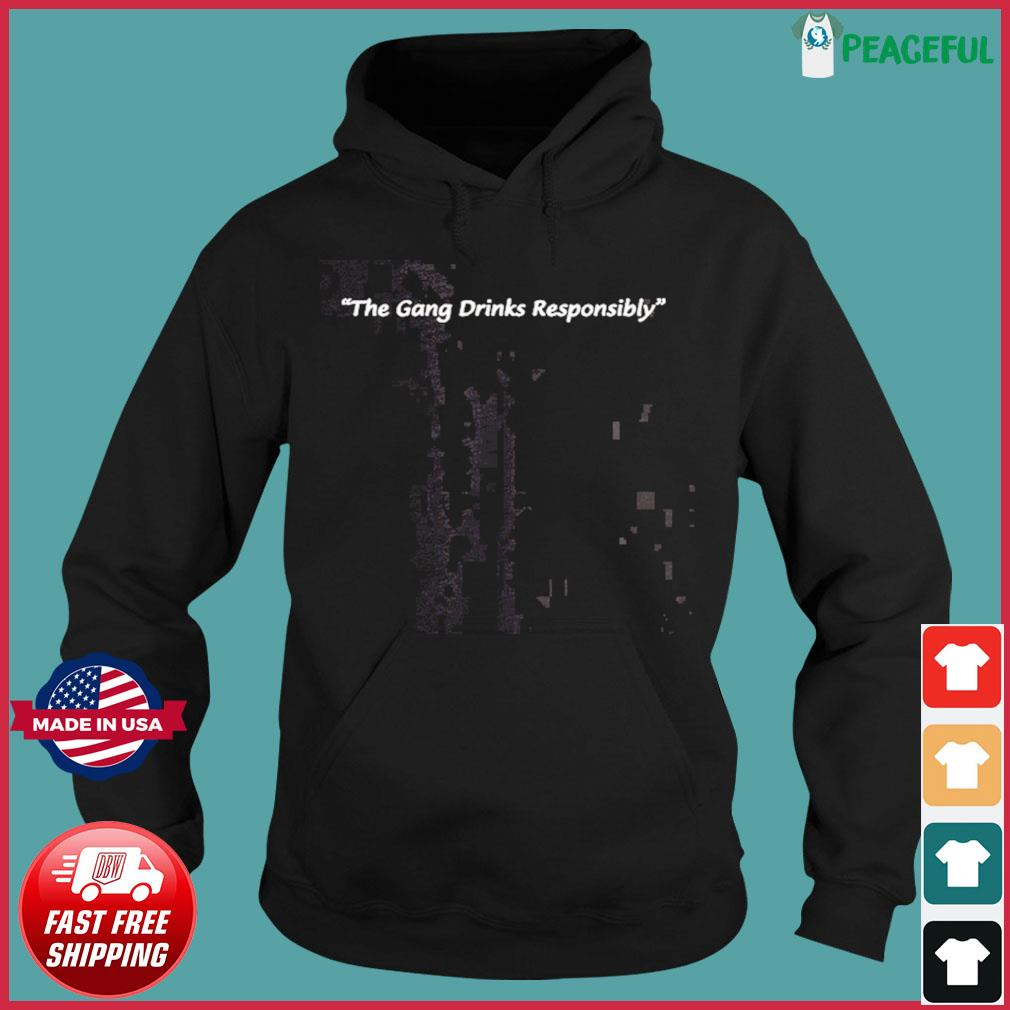 The Gang Drinks Responsibly Tee Shirts Hoodie