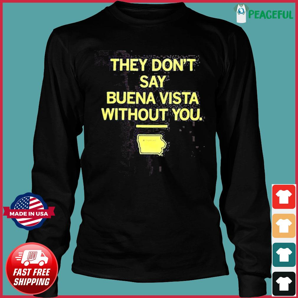 They Don't Say Buena Vista Without You T-Shirt Long Sleeve