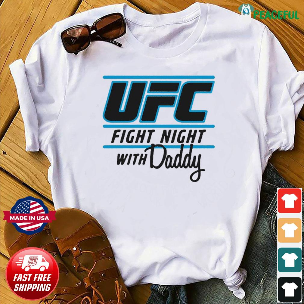 UFC Fight Night With My Daddy T-shirt