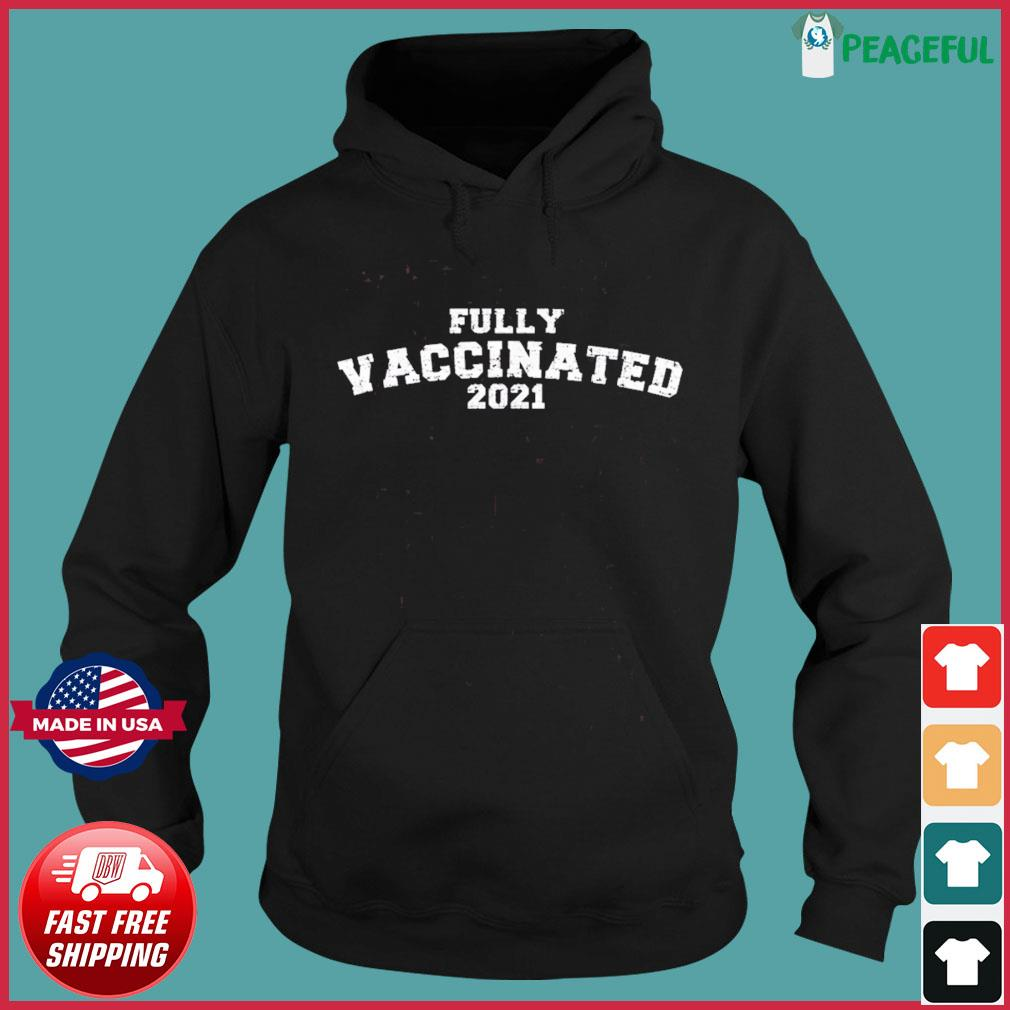 Vaccinated Fully Vaccinated 2021 T Shirt Hoodie