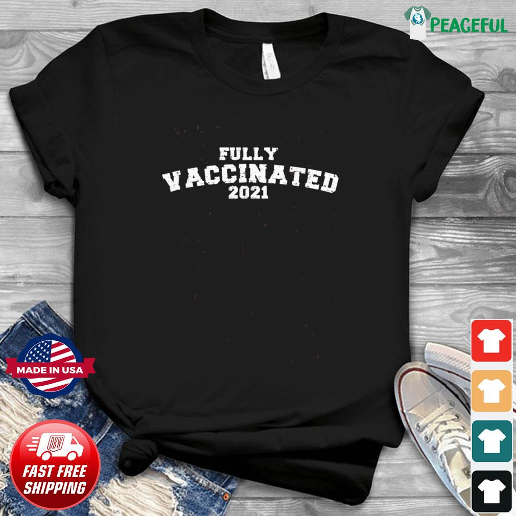Vaccinated Fully Vaccinated 2021 T Shirt