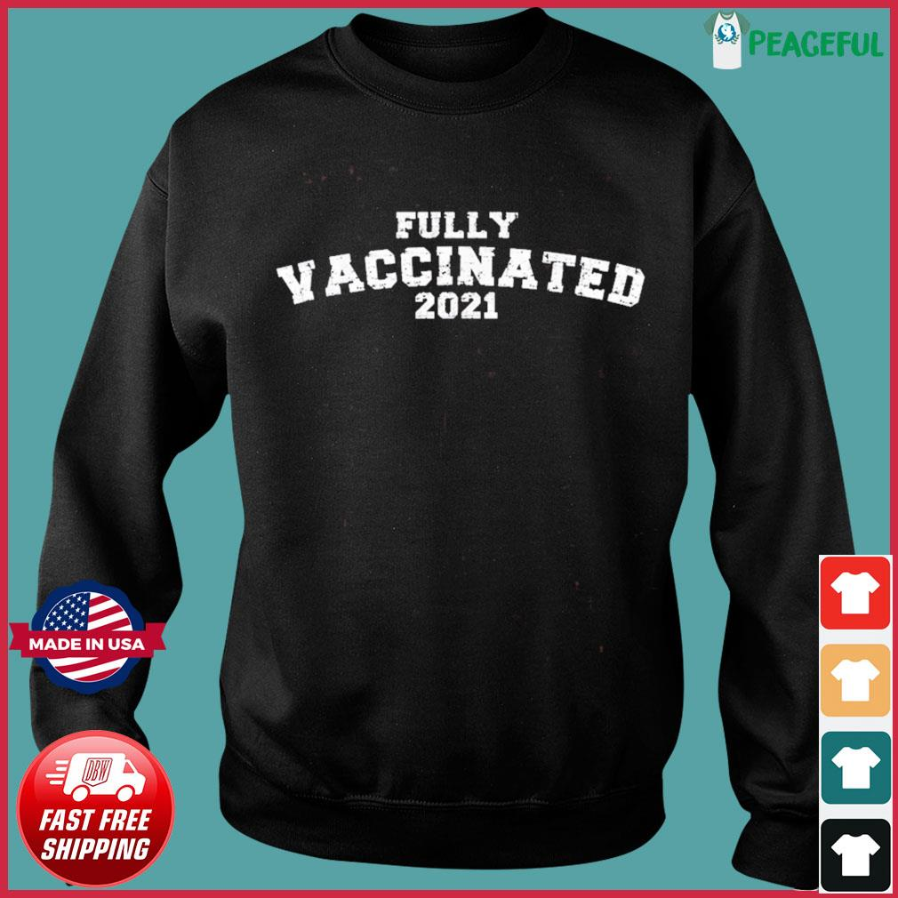 Vaccinated Fully Vaccinated 2021 T Shirt Sweater