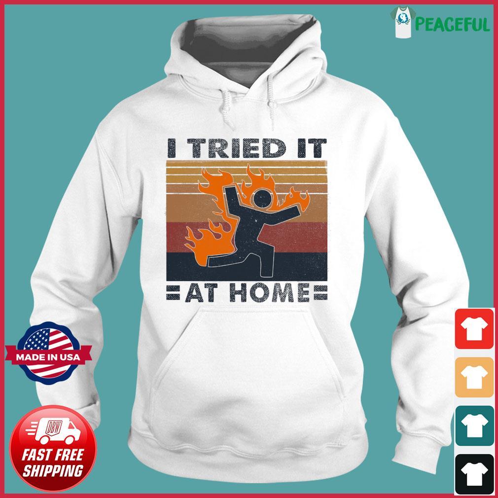 I Tried It At Home Vintage Retro Shirt Hoodie