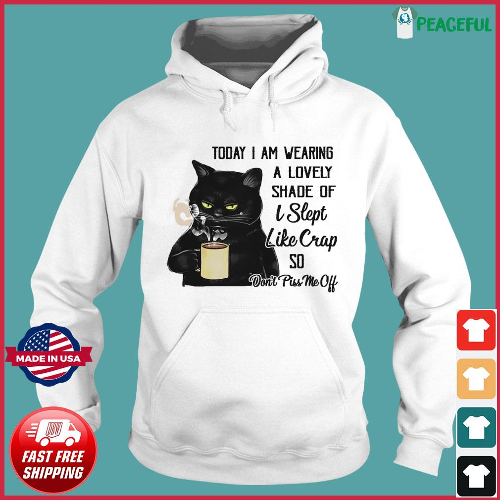 Black Cat Drink Coffee Today I Am Wearing A Lovely Shade Of I Slept Like Crap So Shirt Hoodie