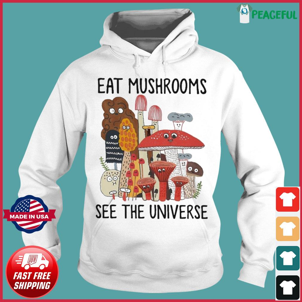Eat Mushroom See The Universe Shirt Hoodie