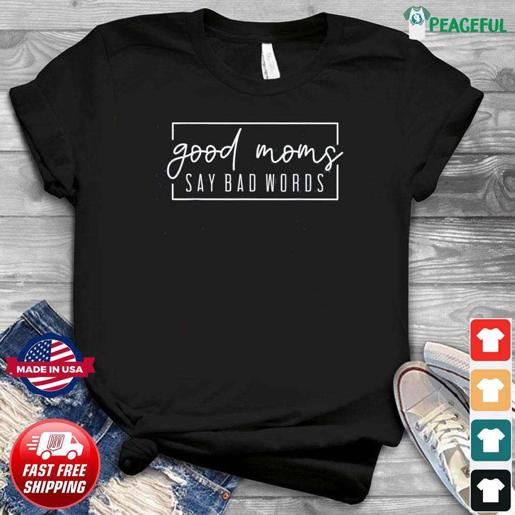 Good Moms Say Bad Words - Mothers Day 2021 T-Shirt
