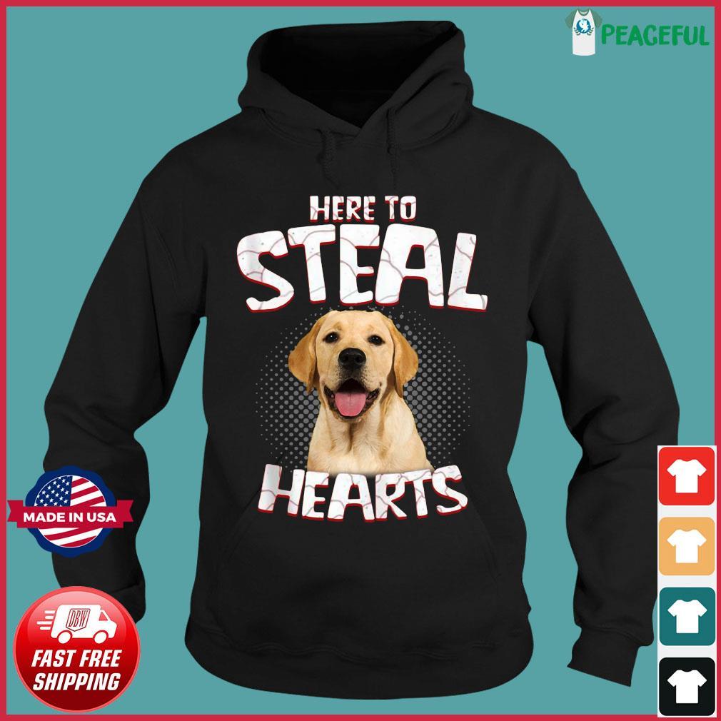Labrador Retriever Here To Steal Hearts Shirt Hoodie
