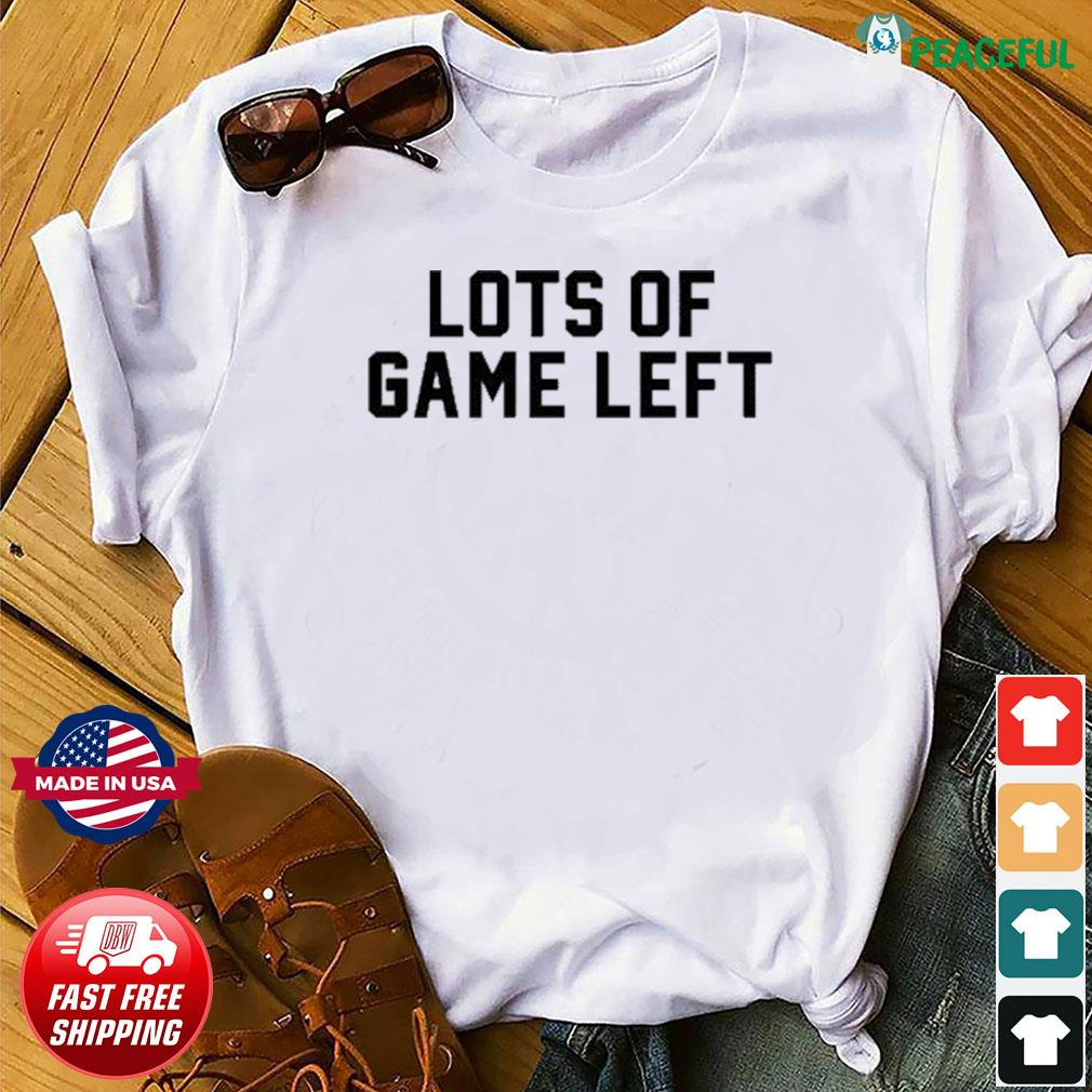 Lots Of Game Left Shirt