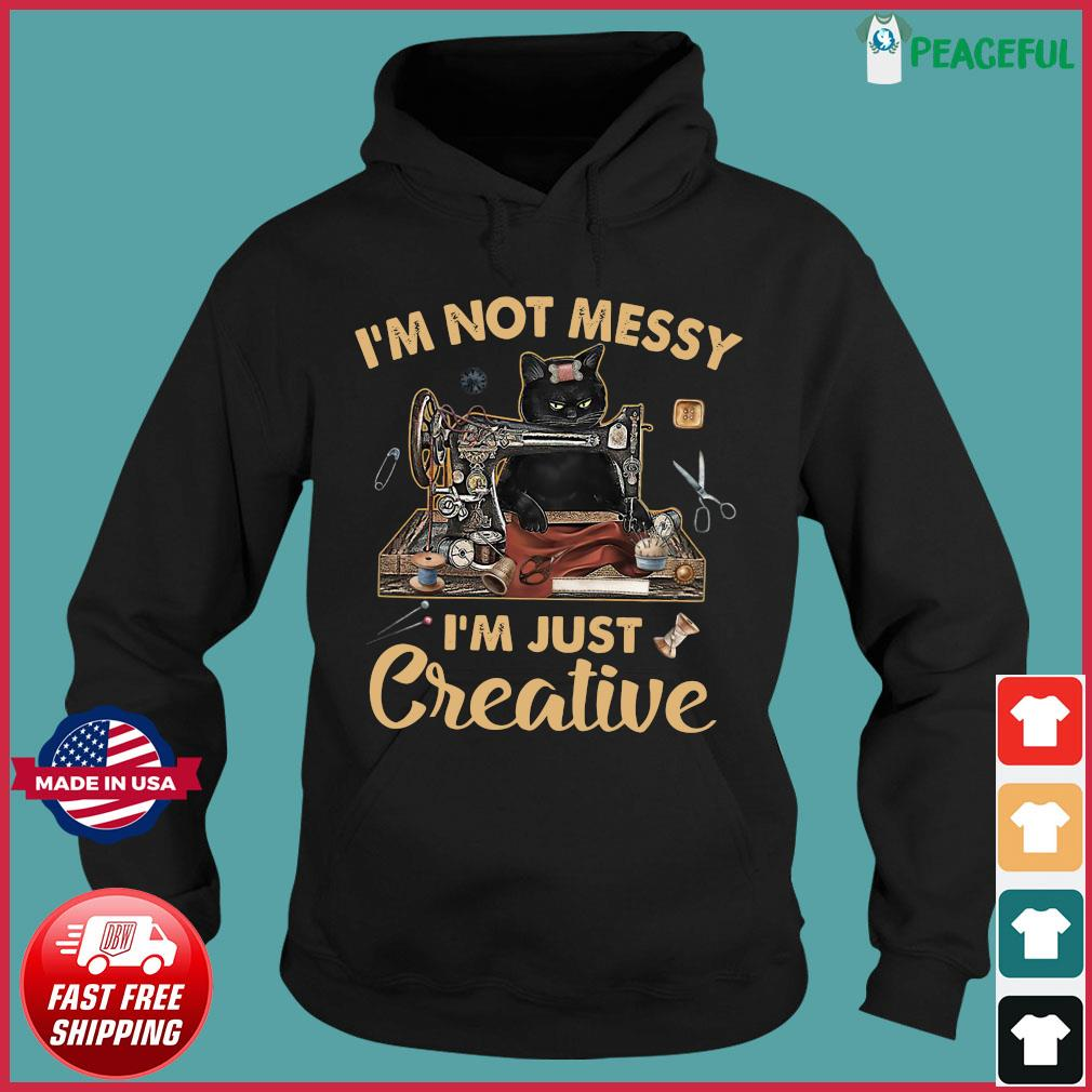 Official Black Cat I'm Not Messy I'm Just Creative Shirt Hoodie