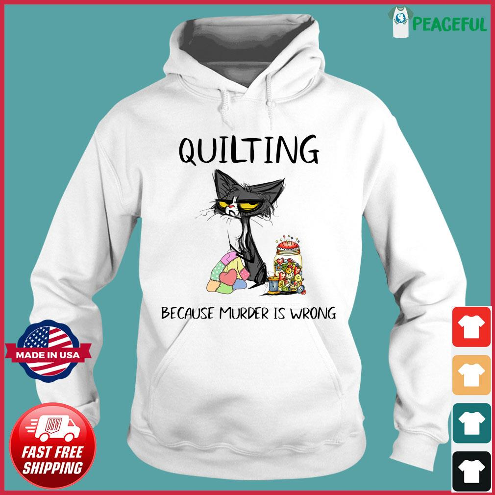Official Black Cat Quilting Because Murder Is Wrong 2021 Shirt Hoodie