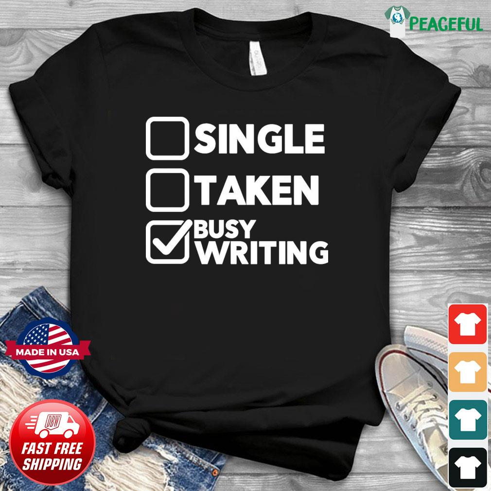 Official Busy Writing Not Single And Taken Shirt