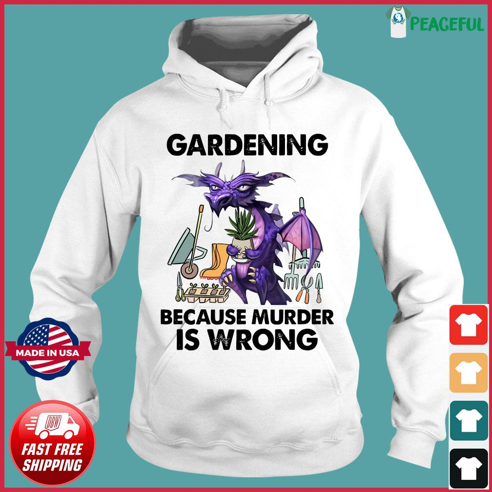 Official Dragon Gardening Because Murder Is Wrong Shirt Hoodie
