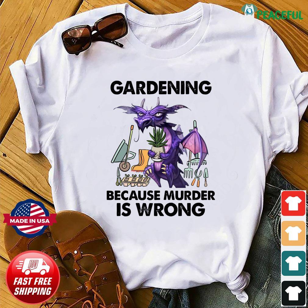 Official Dragon Gardening Because Murder Is Wrong Shirt