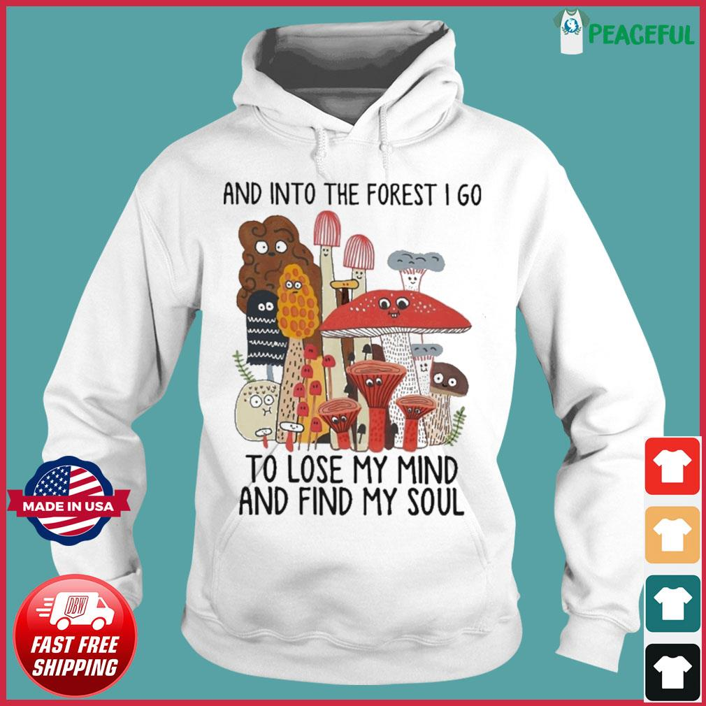 Official Mushroom And Into The Forest I Go To Lose My Mind And Find My Soul Shirt Hoodie