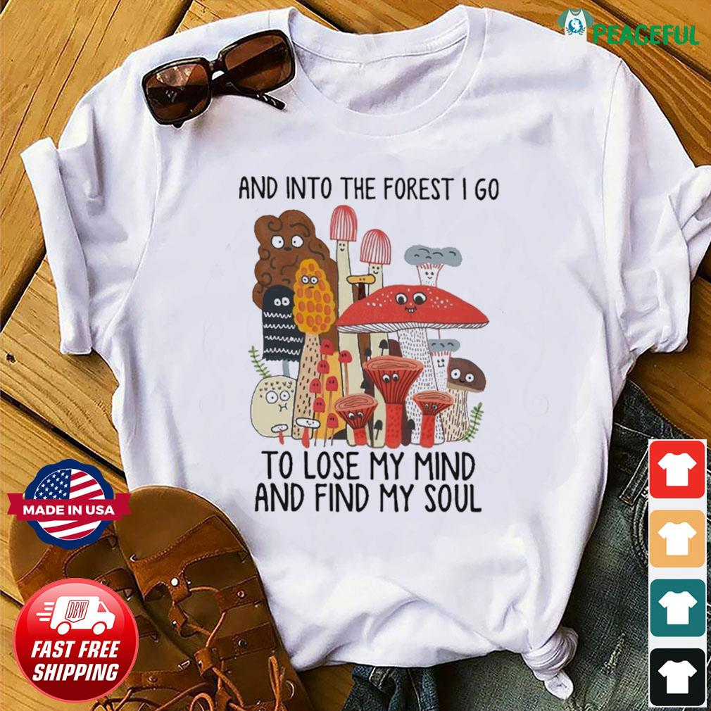 Official Mushroom And Into The Forest I Go To Lose My Mind And Find My Soul Shirt