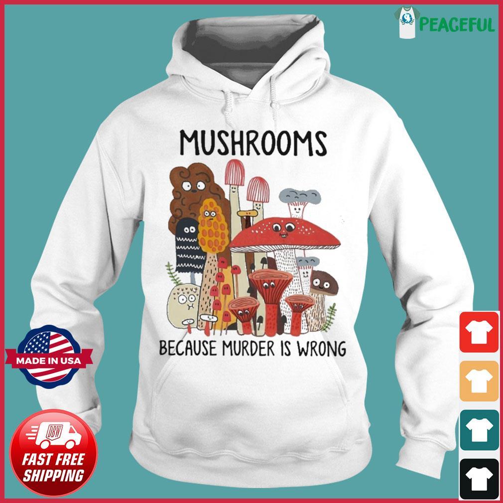 Official Mushrooms Because Murder Is Wrong Shirt Hoodie