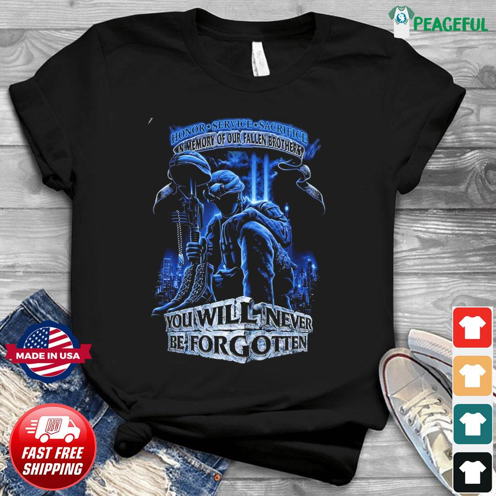 Honor service sacrifice in memory of our fallen brothers you will never be forgotten shirt