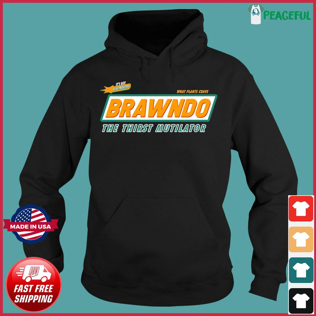 Official It's Got Electrolytes What Plants Crave Brawndo The Thirst Mutilator Shirt Hoodie