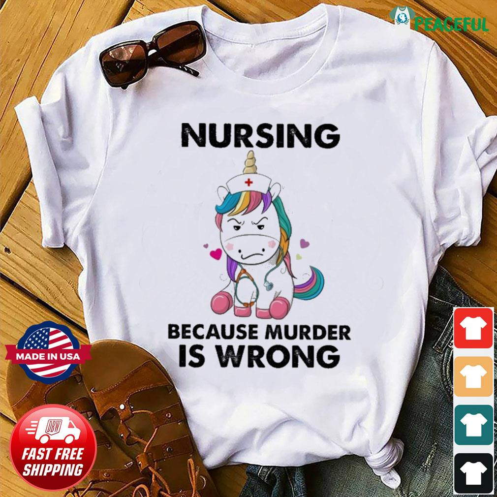 Unicorn Nursing Because Murder Is Wrong Shirt