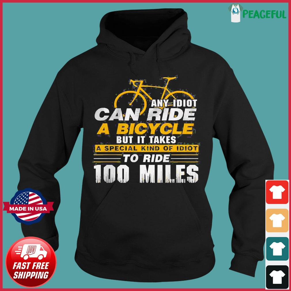 Any idiot can ride a bicycle -100 miles- funny s Hoodie