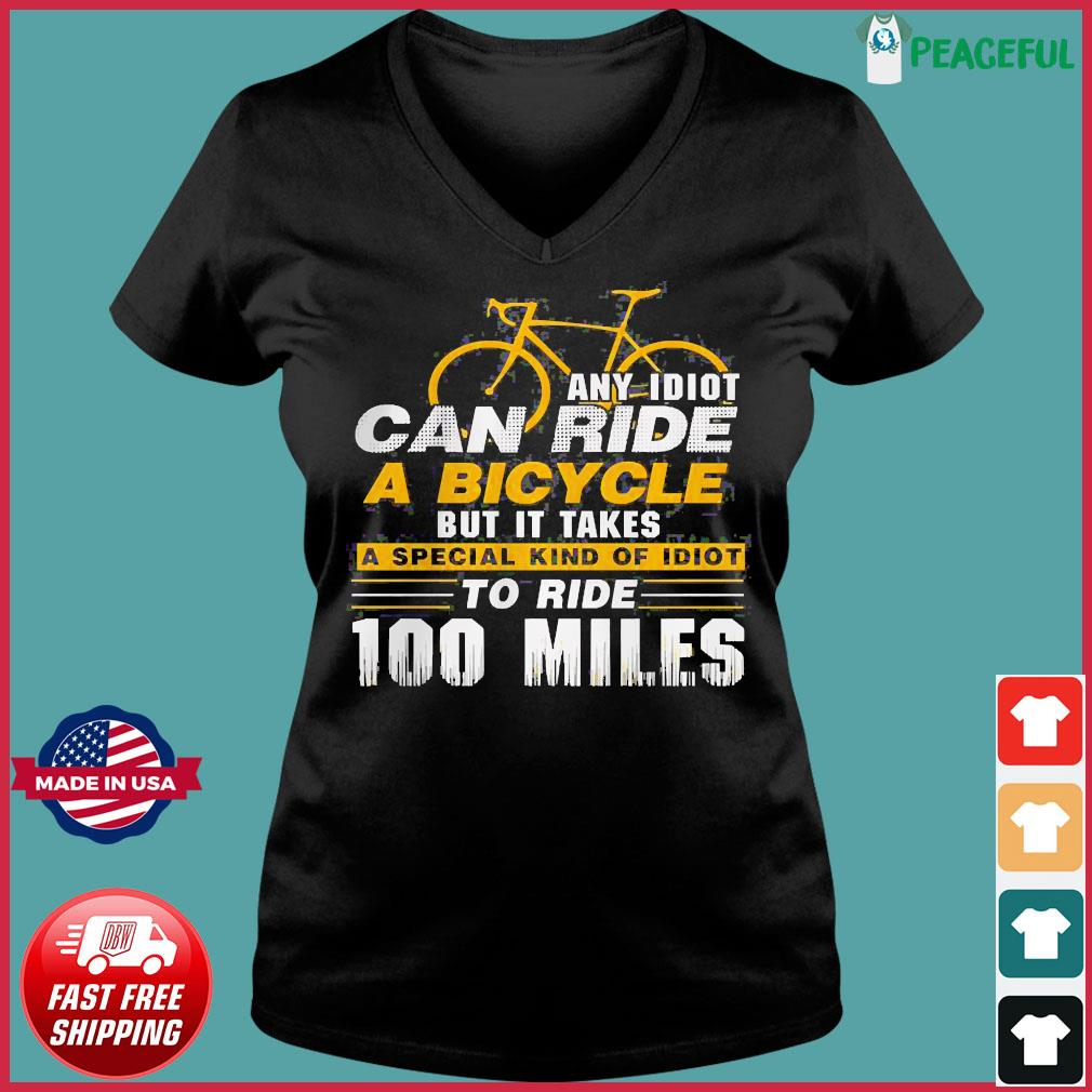 Any idiot can ride a bicycle -100 miles- funny s Ladies V-neck Tee