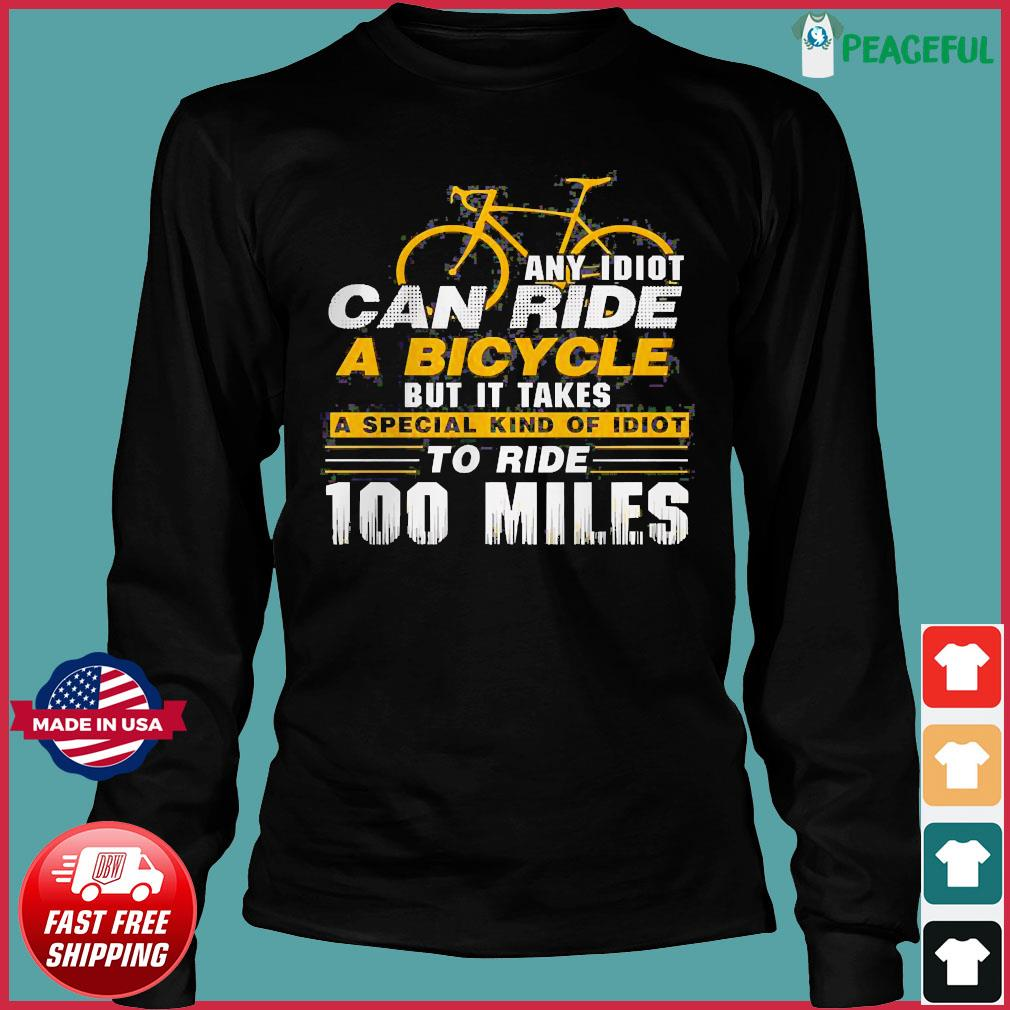 Any idiot can ride a bicycle -100 miles- funny s Long Sleeve