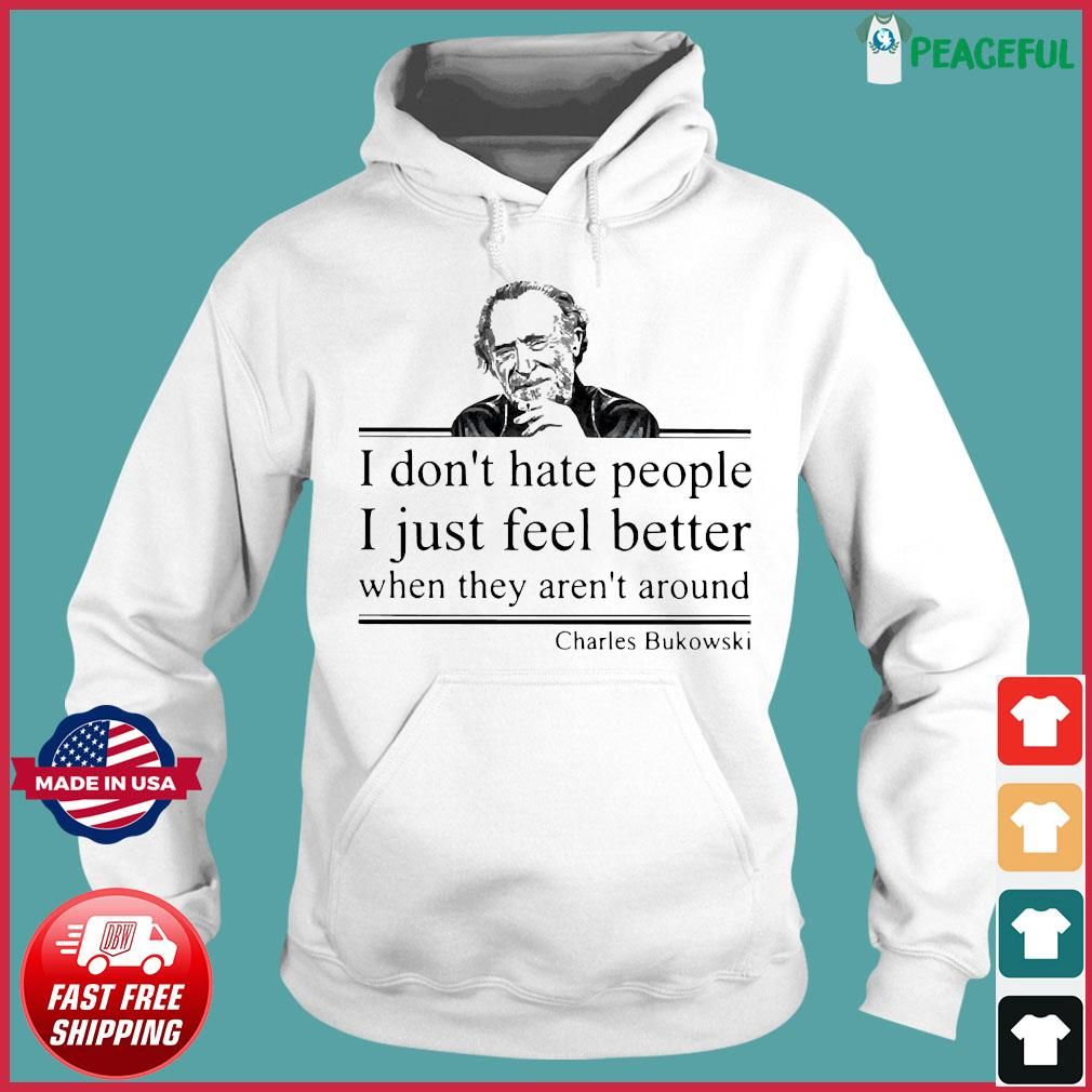 I Don't Hate People I Just Feel Better When They Aren't Around Charles Bukowski Shirt Hoodie
