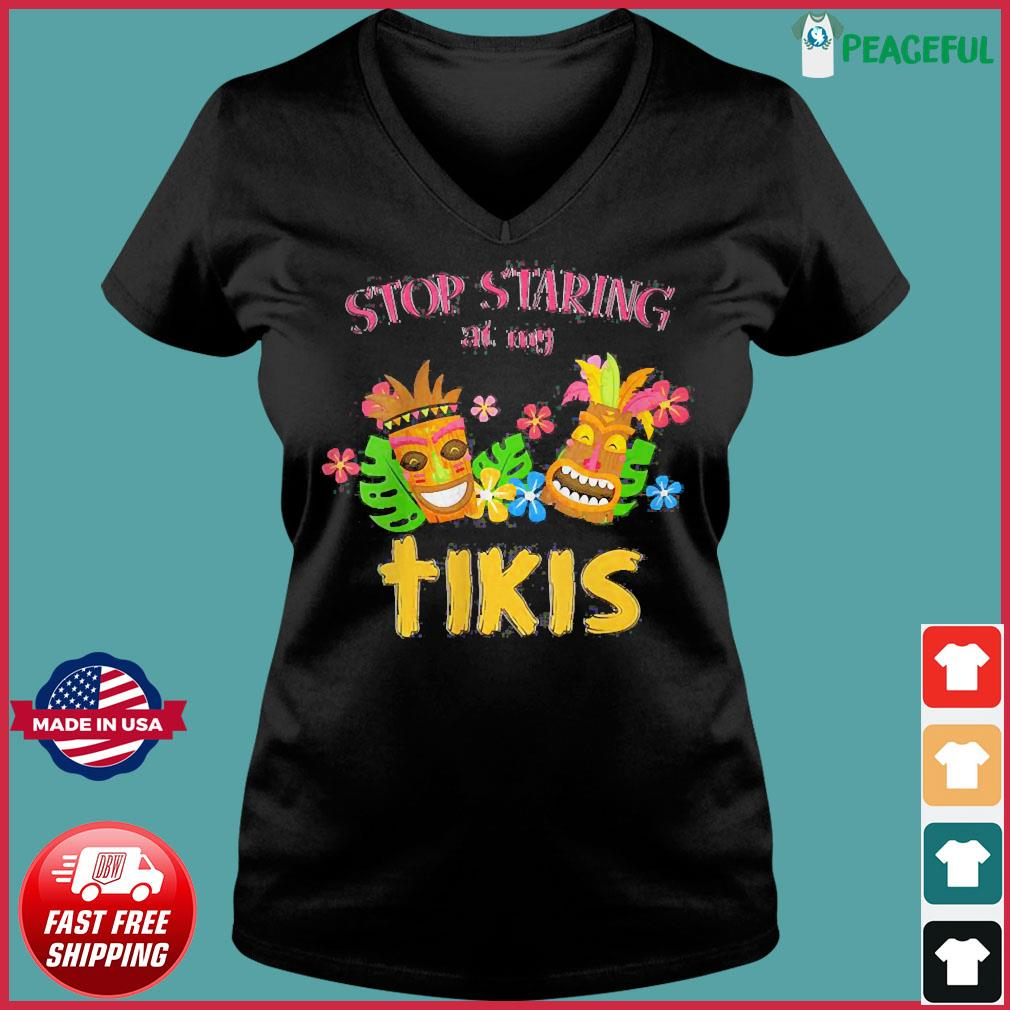 Women's Stop Staring at My Tikis Hawaiian Aloha Summer Luau Tropical V-Neck T-Shirt Ladies V-neck Tee