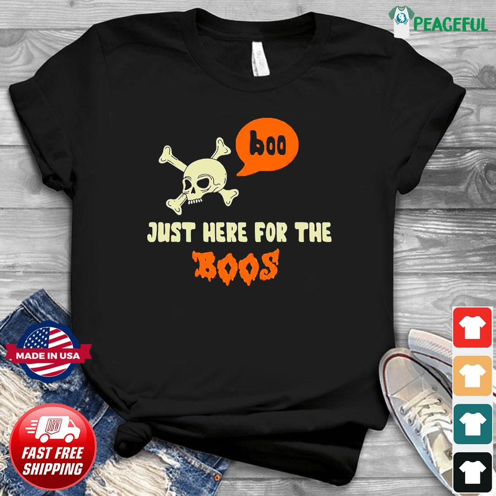 Boo Just here for the Boos Shirt