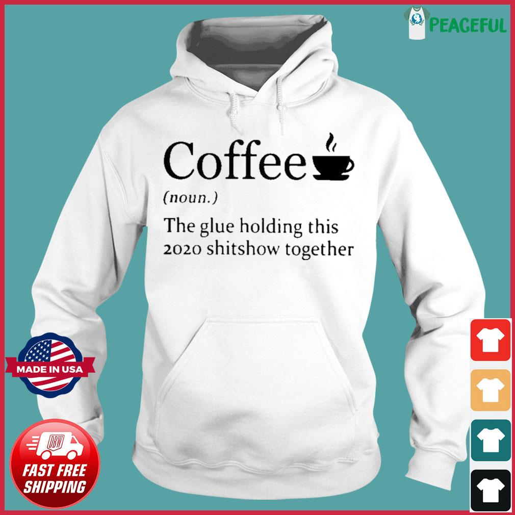 Coffee noun the glue holding this 2020 shitshow together s Hoodie