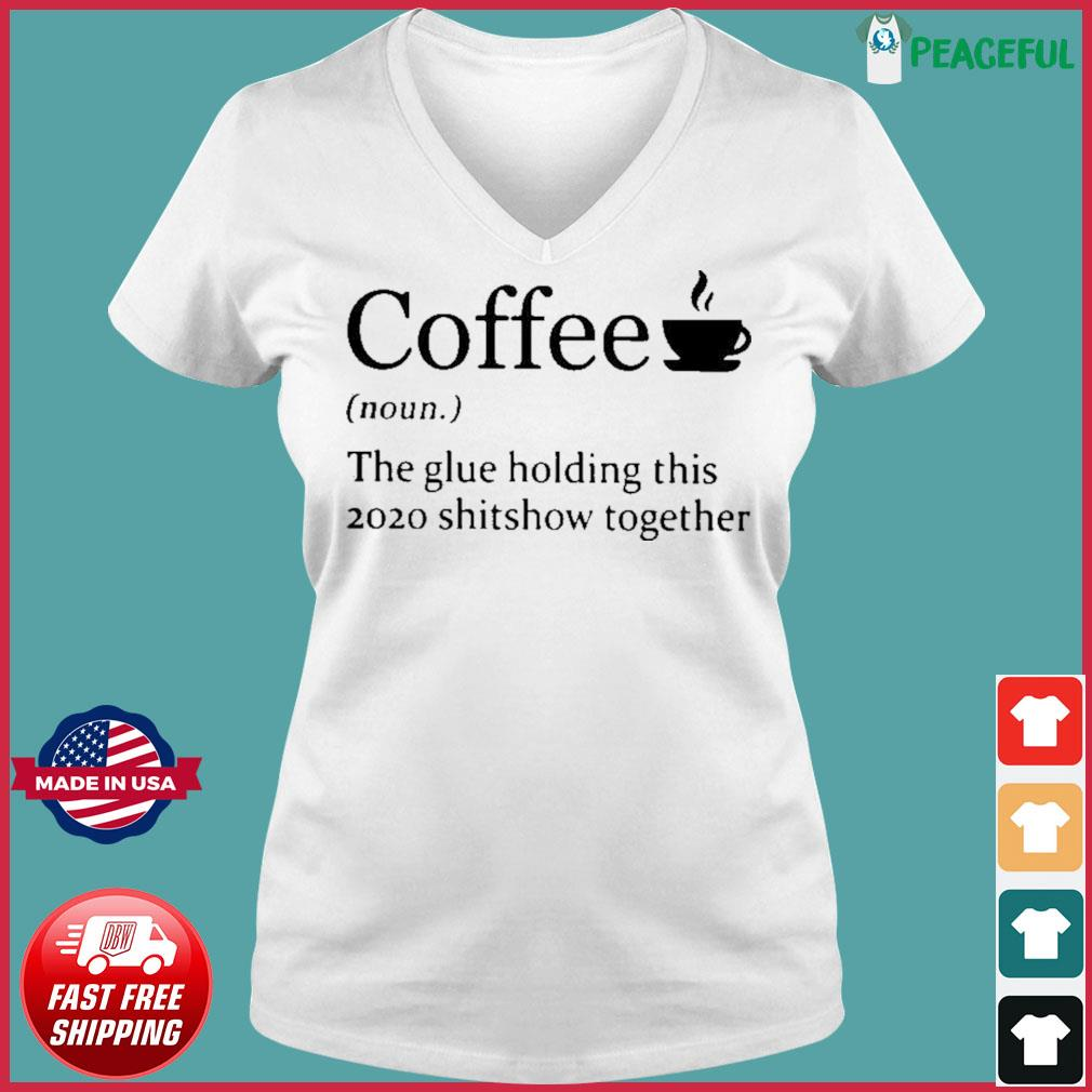 Coffee noun the glue holding this 2020 shitshow together s Ladies V-neck Tee