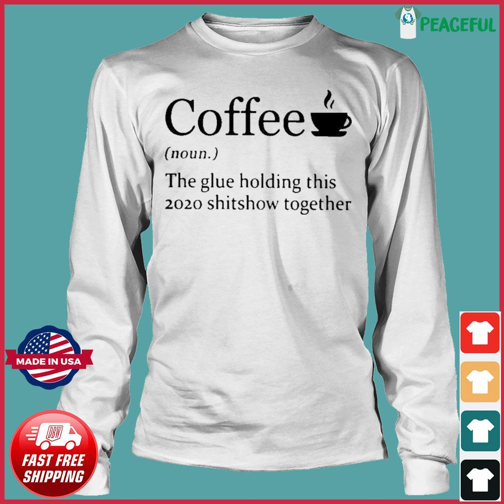 Coffee noun the glue holding this 2020 shitshow together s Long Sleeve Tee