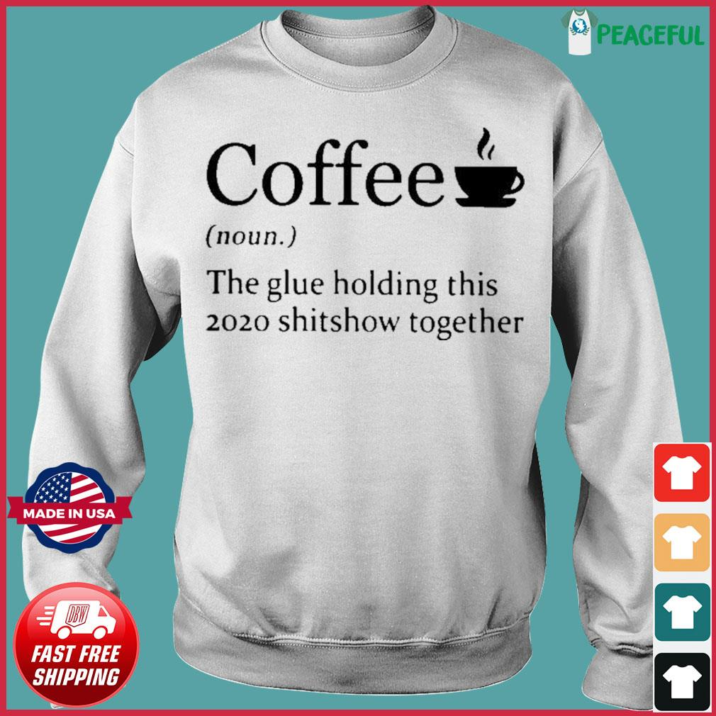 Coffee noun the glue holding this 2020 shitshow together s Sweater