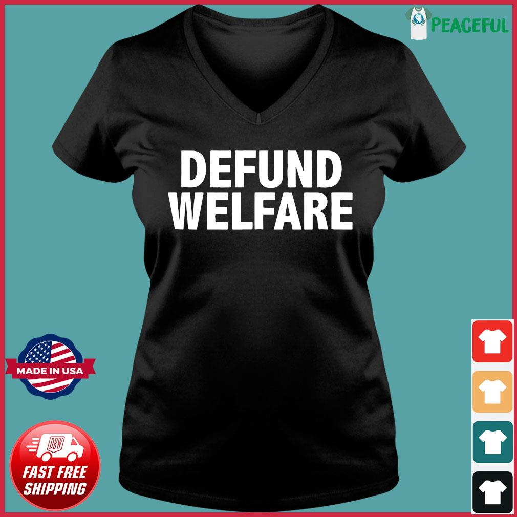 Defund Welfare Funny anti Socialism Shirt Ladies V-neck Tee