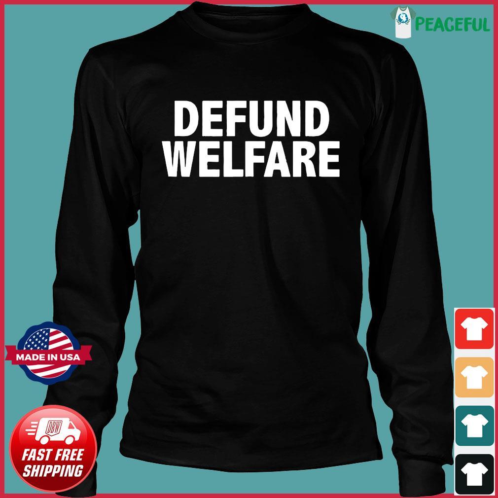 Defund Welfare Funny anti Socialism Shirt Long Sleeve